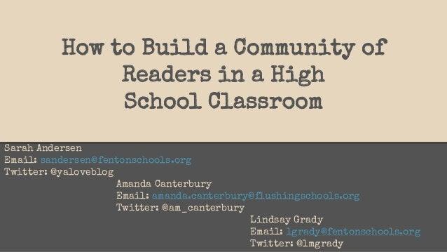 How to Build a Community of Readers in a High School Classroom Sarah Andersen Email: sandersen@fentonschools.org Twitter: ...