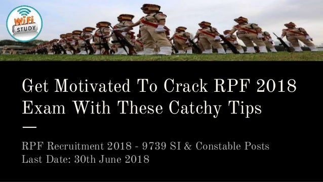 Get Motivated To Crack RPF 2018 Exam With These Catchy Tips RPF Recruitment 2018 - 9739 SI & Constable Posts Last Date: 30...