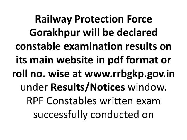 Railway Protection Force Gorakhpur will be declared constable examination results on its main website in pdf format or rol...