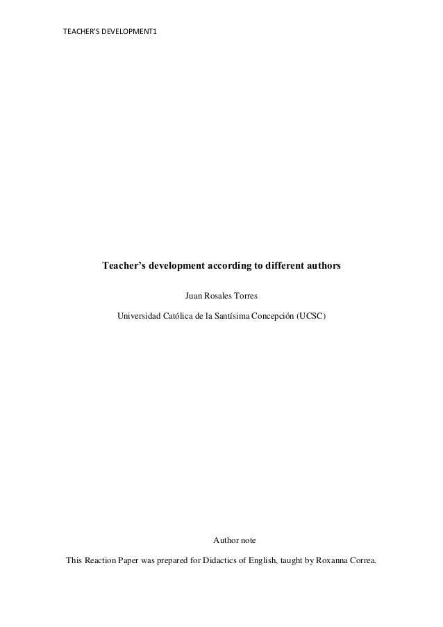 TEACHER'S DEVELOPMENT1  Teacher's development according to different authors Juan Rosales Torres Universidad Católica de l...