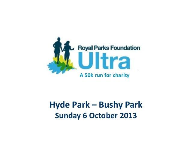 A 50k run for charityHyde Park – Bushy Park Sunday 6 October 2013