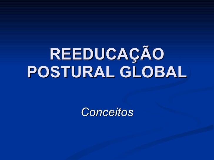 REEDUCAÇÃO POSTURAL GLOBAL Conceitos