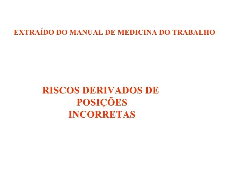 RISCOS DERIVADOS DE  POSIÇÕES INCORRETAS EXTRAÍDO DO MANUAL DE MEDICINA DO TRABALHO