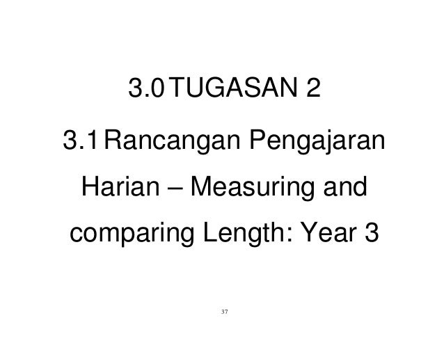 373.0TUGASAN 23.1Rancangan PengajaranHarian – Measuring andcomparing Length: Year 3