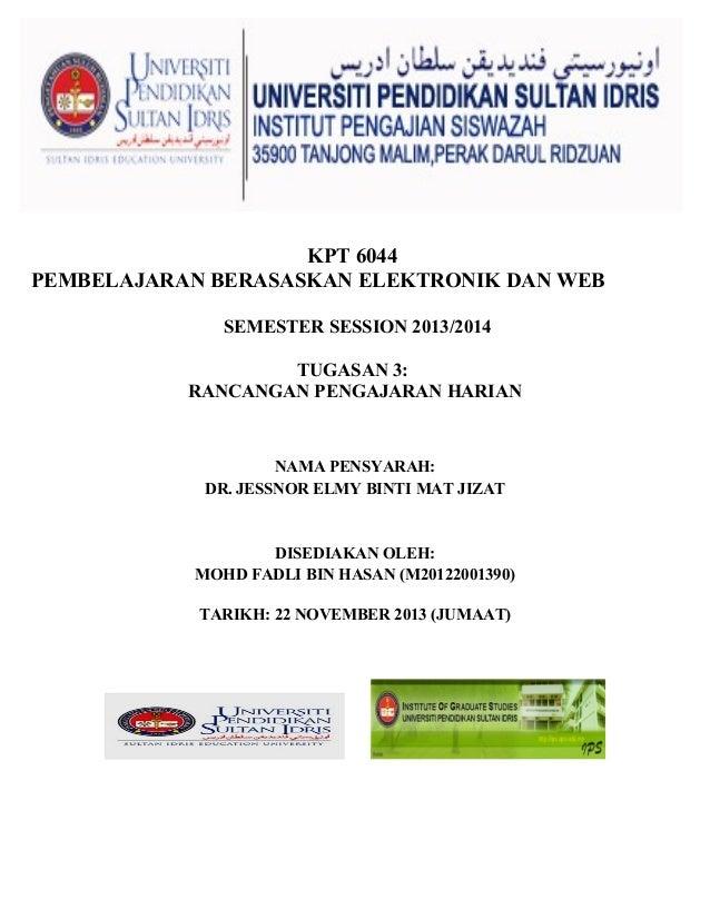 KPT 6044 PEMBELAJARAN BERASASKAN ELEKTRONIK DAN WEB SEMESTER SESSION 2013/2014 TUGASAN 3: RANCANGAN PENGAJARAN HARIAN  NAM...