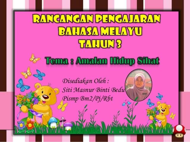 Disediakan Oleh :Siti Masnur Binti BeduPismp Bm2/Pj/Rbt