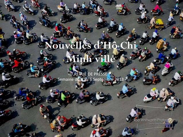 Nouvelles d'Hô Chi Minh ville REVUE DE PRESSE Semaine du 3 au 6 Septembre 2013