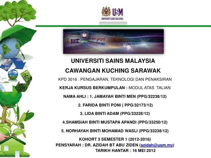 UNIVERSITI SAINS MALAYSIA    CAWANGAN KUCHING SARAWAK KPD 3016 : PENGAJARAN, TEKNOLOGI DAN PENAKSIRAN KERJA KURSUS BERKUMP...