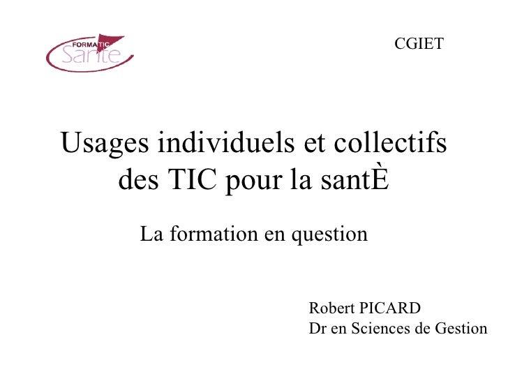 Usages individuels et collectifs des TIC pour la santé La formation en question Robert PICARD Dr en Sciences de Gestion CG...