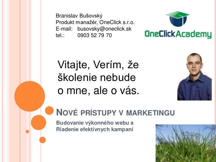 Branislav BušovskýProdukt manaţér, OneClick s.r.o.E-mail: busovsky@oneclick.sktel.:    0903 52 79 70Vitajte, Verím, ţeškol...