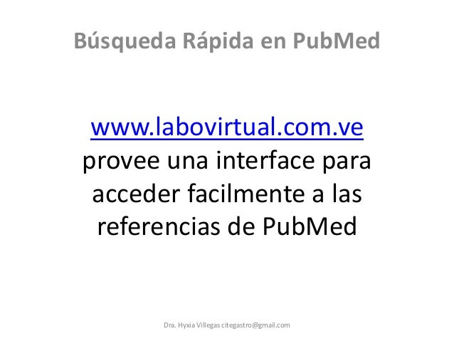 Búsqueda Rápida en PubMed www.labovirtual.com.veprovee una interface para acceder facilmente a las referencias de PubMed  ...