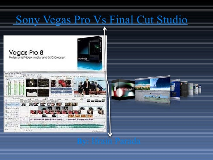 Sony Vegas Pro Vs Final Cut Studio By:  Ifrain Parada