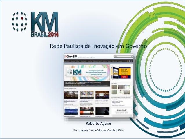 Rede Paulista de Inovação em Governo  Roberto Agune  Florianópolis, Santa Catarina, Outubro 2014