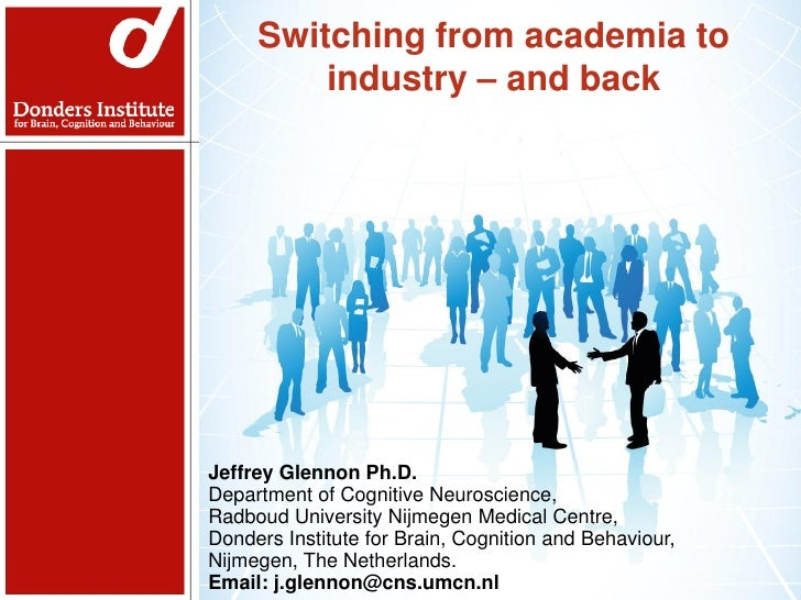 Switching from academia to         industry – and back                     NetworkingJeffrey Glennon Ph.D.Assistant Profes...