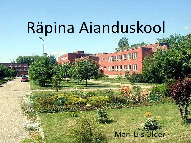 Räpina Aianduskool           Mari-Liis Older