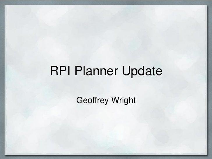RPI Planner Update    Geoffrey Wright