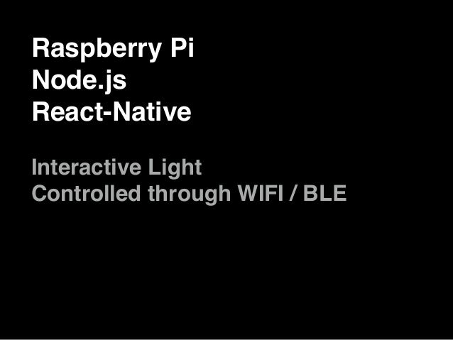 Raspberry Pi Node.js React-Native Interactive Light Controlled through WIFI / BLE