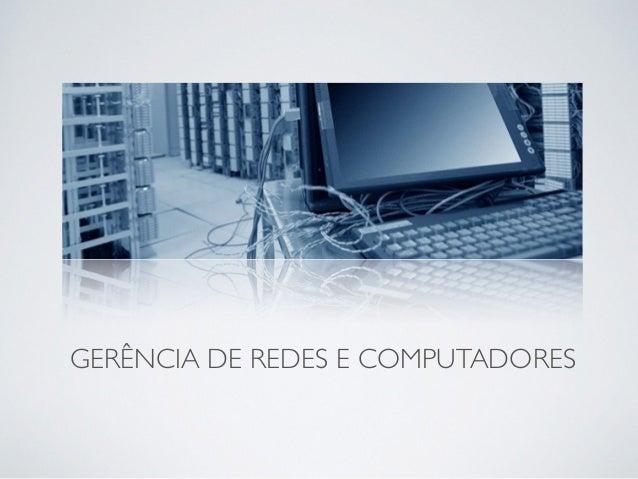 GERÊNCIA DE REDES E COMPUTADORES