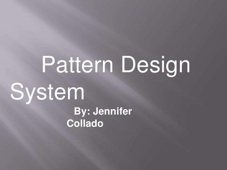 Pattern Design System       By: Jennifer      Collado