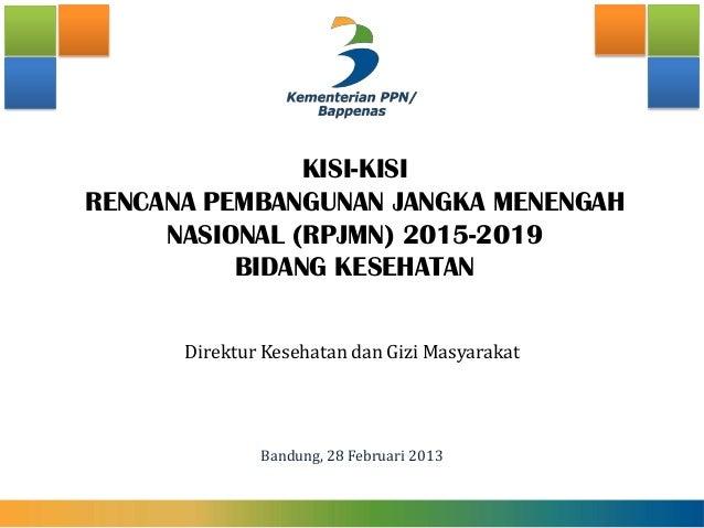 Direktur Kesehatan dan Gizi Masyarakat Bandung, 28 Februari 2013 KISI-KISI RENCANA PEMBANGUNAN JANGKA MENENGAH NASIONAL (R...