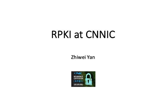 RPKIat CNNIC Zhiwei Yan