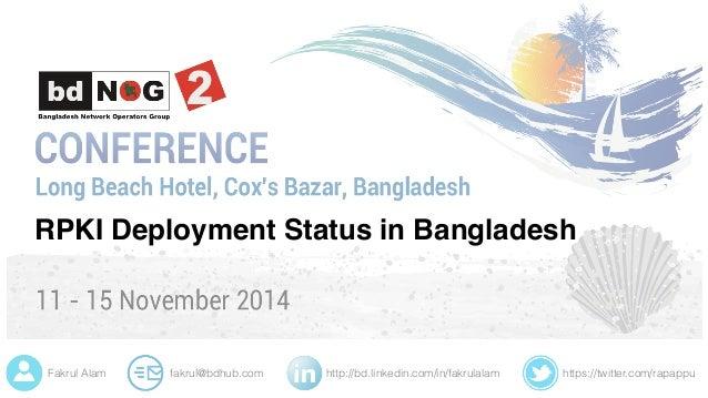 https://twitter.com/rapappuhttp://bd.linkedin.com/in/fakrulalamfakrul@bdhub.comFakrul Alam RPKI Deployment Status in Bangl...