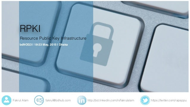 https://twitter.com/rapappuhttp://bd.linkedin.com/in/fakrulalamfakrul@bdhub.comFakrul Alam RPKI Resource Public Key Infras...