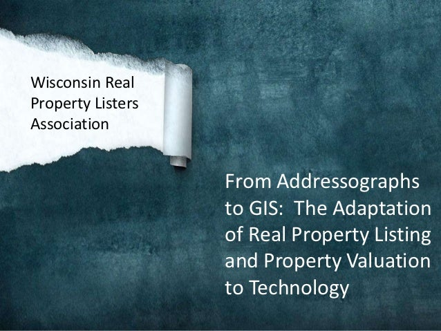 Wisconsin RealProperty ListersAssociation                   From Addressographs                   to GIS: The Adaptation  ...
