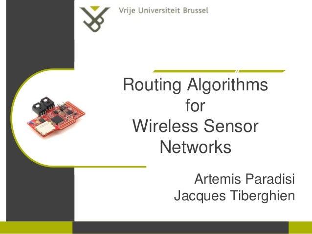 Routing Algorithms for Wireless Sensor Networks Artemis Paradisi Jacques Tiberghien