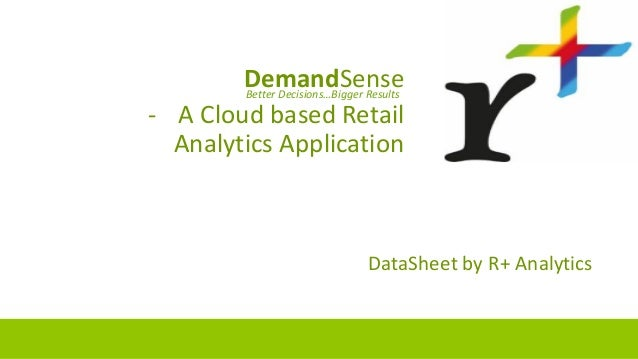 DemandSense - A Cloud based Retail Analytics Application DataSheet by R+ Analytics Better Decisions…Bigger Results