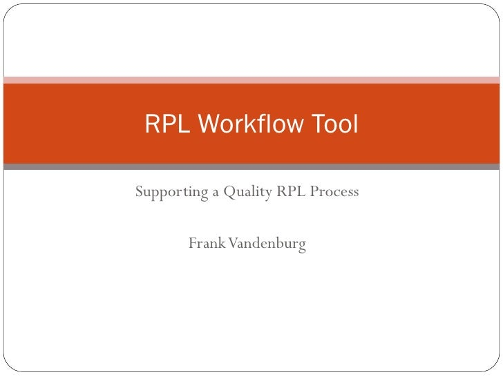 Supporting a Quality RPL Process Frank Vandenburg RPL Workflow Tool