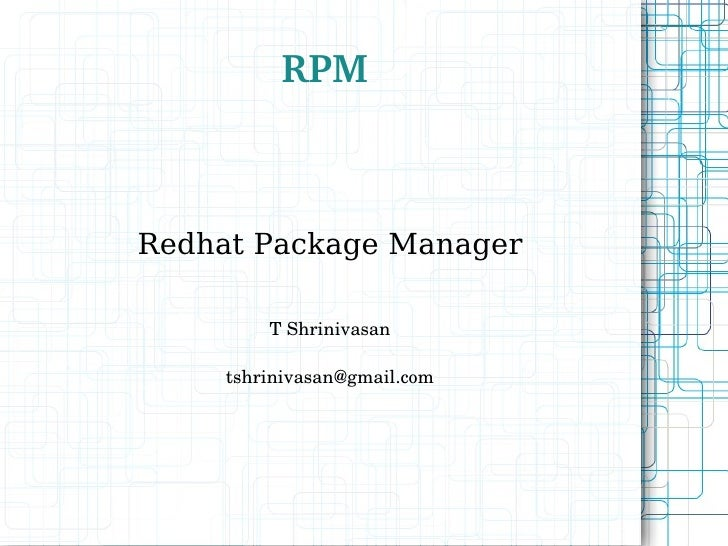RPM Redhat Package Manager T Shrinivasan [email_address]