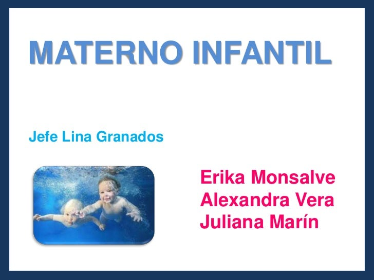 MATERNO INFANTIL <br />Jefe Lina Granados <br />Erika Monsalve<br />Alexandra Vera <br />Juliana Marín <br />