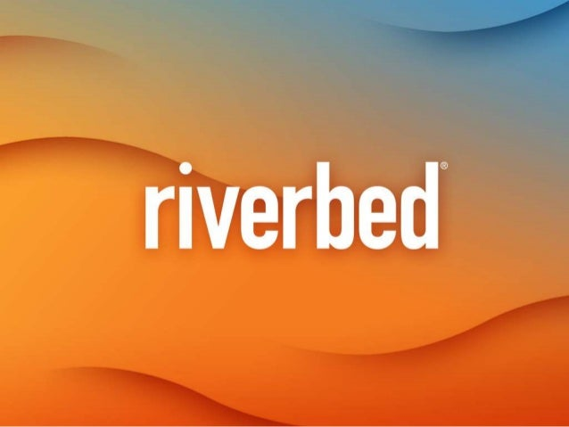 0©2013 Riverbed Technology. All rights reserved. Riverbed and any Riverbed product or service name or logo used herein are...