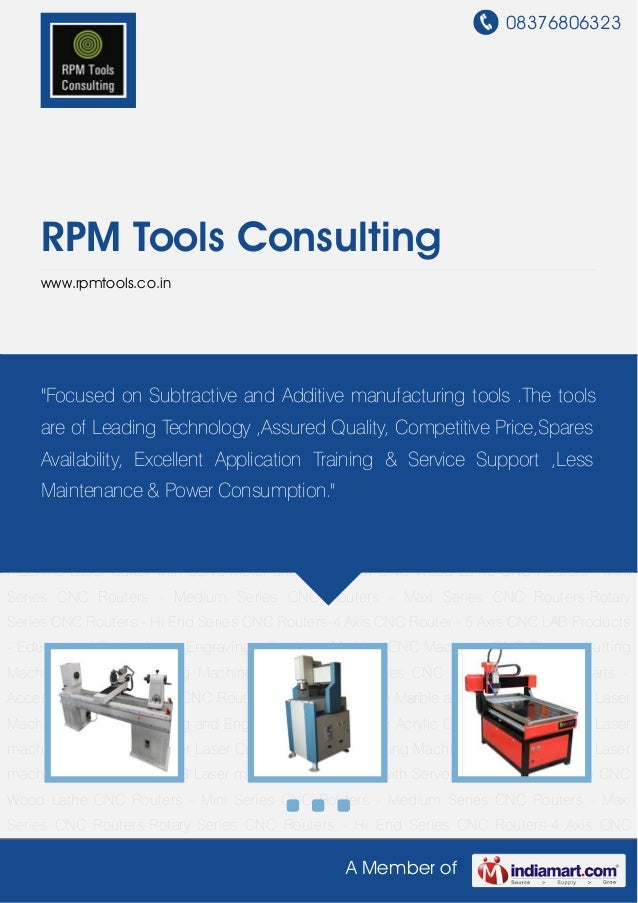 08376806323 A Member of RPM Tools Consulting www.rpmtools.co.in CNC Wood Lathe CNC Routers - Mini Series CNC Routers - Med...
