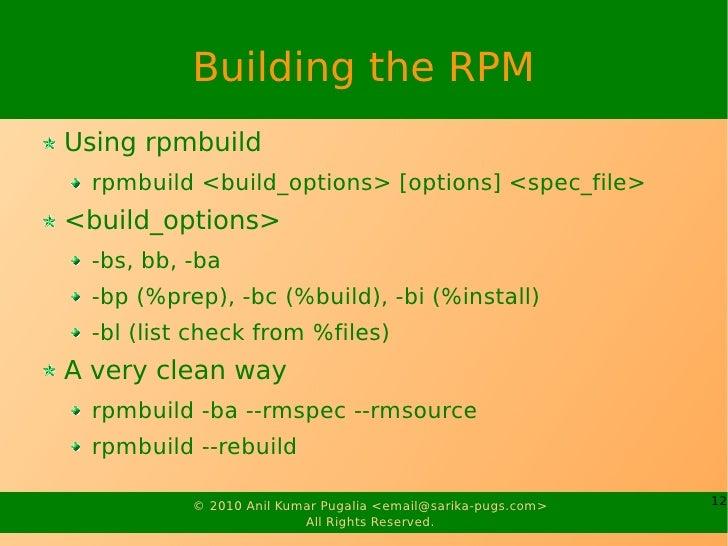 Building the RPM Using rpmbuild  rpmbuild <build_options> [options] <spec_file> <build_options>  -bs, bb, -ba  -bp (%prep)...