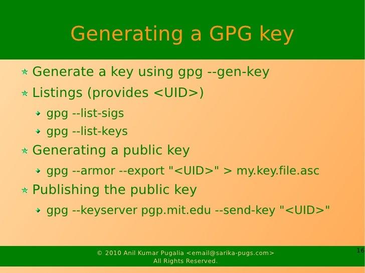 Generating a GPG key Generate a key using gpg --gen-key Listings (provides <UID>)   gpg --list-sigs   gpg --list-keys Gene...