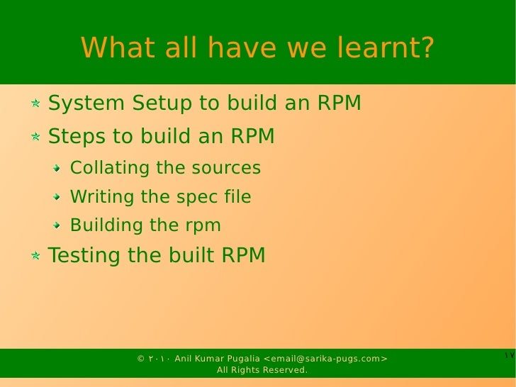 What all have we learnt? System Setup to build an RPM Steps to build an RPM   Collating the sources   Writing the spec fil...