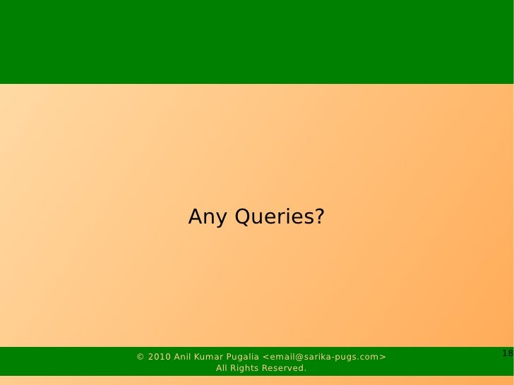 Any Queries?     © 2010 Anil Kumar Pugalia <email@sarika-pugs.com>   18                All Rights Reserved.