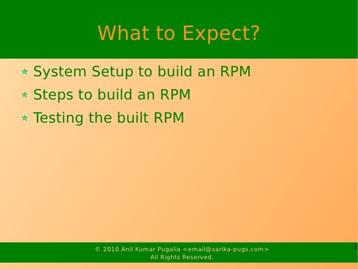 What to Expect? System Setup to build an RPM Steps to build an RPM Testing the built RPM             © 2010 Anil Kumar Pug...