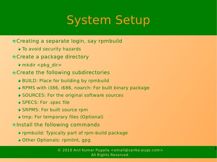 System Setup Creating a separate login, say rpmbuild   To avoid security hazards Create a package directory   mkdir <pkg_d...