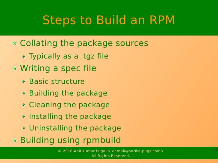 Steps to Build an RPM Collating the package sources   Typically as a .tgz file Writing a spec file   Basic structure   Bui...