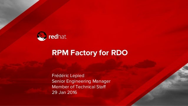 RPM Factory for RDO Frédéric Lepied Senior Engineering Manager Member of Technical Staff 29 Jan 2016