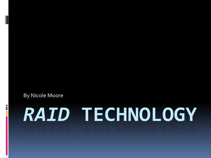 RAID Technology<br />By Nicole Moore<br />