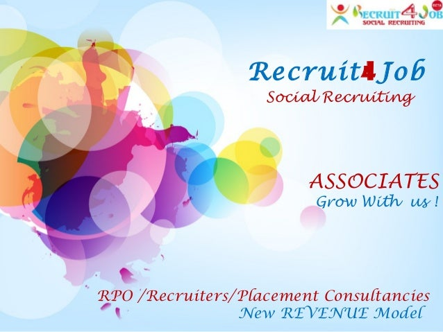 Recruit4Job Social Recruiting ASSOCIATES Grow With us ! RPO /Recruiters/Placement Consultancies New REVENUE Model