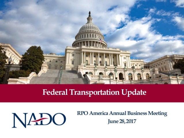 Federal Transportation Update RPOAmericaAnnualBusinessMeeting June28,2017