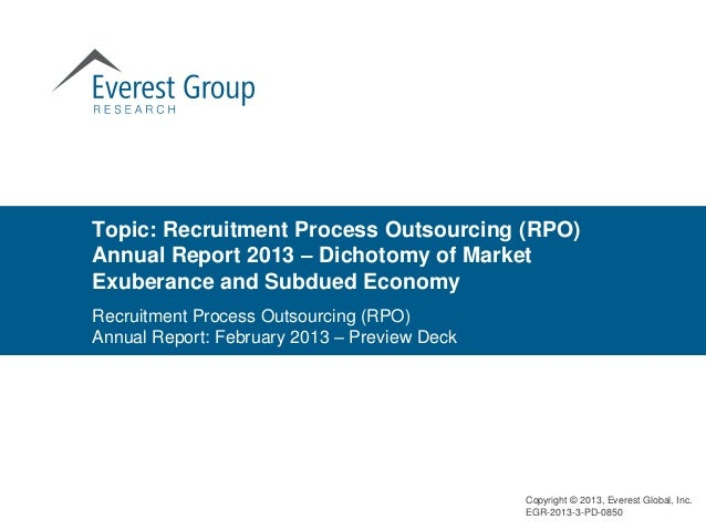 Topic: Recruitment Process Outsourcing (RPO)Annual Report 2013 – Dichotomy of MarketExuberance and Subdued EconomyRecruitm...