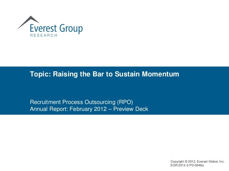 Topic: Raising the Bar to Sustain MomentumRecruitment Process Outsourcing (RPO)Annual Report: February 2012 – Preview Deck...