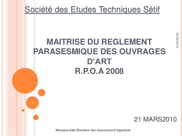 MAITRISE DU REGLEMENT PARASESMIQUE DES OUVRAGES D'ART R.P.O.A 2008 Nehaoua Adel Directeur des ressources d'ingenierie 06/0...