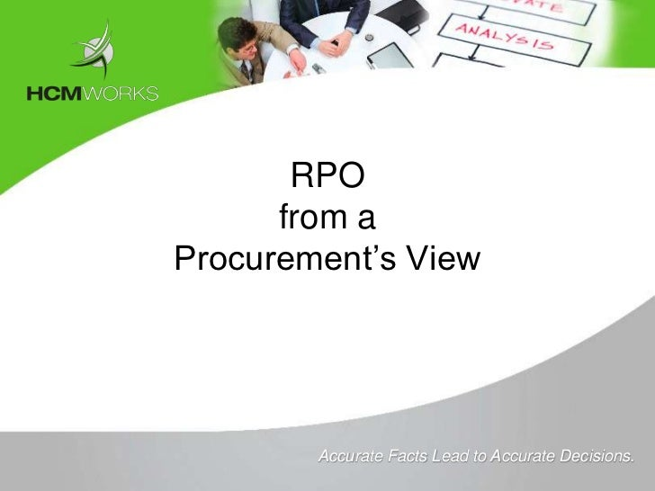 RPO      from aProcurement's View          Tomorrow        Accurate Facts Lead to Accurate Decisions.